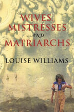 Wives, Mistresses and Matriarchs : Asian Women Today - Louise Williams
