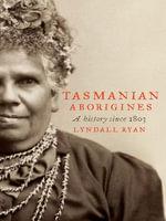 Tasmanian Aborigines : A history since 1803 - Lyndall Ryan
