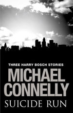 Suicide Run : Three Harry Bosch Stories - Michael Connelly