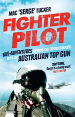 Fighter Pilot : Mis-Adventures beyond the sound barrier with an Australian Top Gun - Mac 'Serge' Tucker