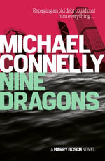 Nine Dragons : Harry Bosch Mystery 14 - Michael Connelly