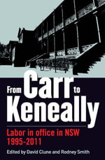 From Carr to Keneally : Labor in Office in Nsw 1995-2011 - David Clune