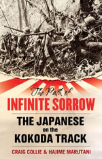 The Path of Infinite Sorrow : The Japanese on the Kokoda Track - Craig Collie
