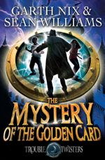 Mystery of the Golden Card : Troubletwisters 3 - Garth Nix