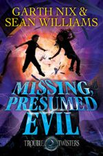 Missing, Presumed Evil : Troubletwisters 4 - Garth Nix