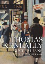 Australians (volume 3) : Flappers to Vietnam - Thomas Keneally
