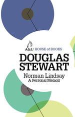 Norman Lindsay : A Personal Memoir : House of Books Series - Douglas Stewart