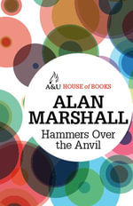 Hammers Over the Anvil : House of Books Series - Alan Marshall