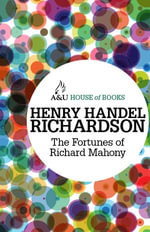 The Fortunes of Richard Mahony - Henry Handel Richardson