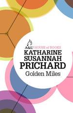 Golden Miles : House of Books Series - Katharine Susannah Prichard