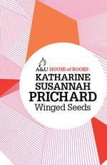 Winged Seeds : House of Books Series - Katharine Susannah Prichard