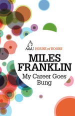 My Career Goes Bung : Purporting to be the Autobiography of Sybylla Penelope Melvyn : House of Books Series - Miles Franklin