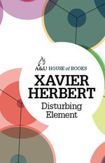 Disturbing Element : House of Books Series - Xavier Herbert
