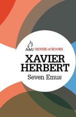 Seven Emus : House of Books Series - Xavier Herbert