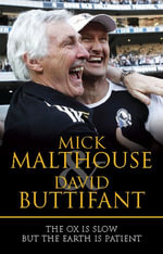 The Ox is Slow but the Earth is Patient - Mick Malthouse