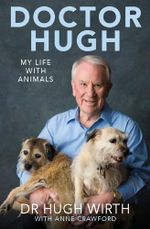 Doctor Hugh : My Life with Animals - Hugh Wirth