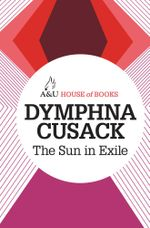 The Sun in Exile : House of Books Series - Dymphna Cusack