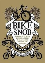 Bike Snob :  Systematically and Mercilessly Realigning the World of Cycling - Eben Weiss