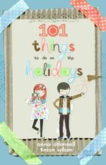 101 Things To Do On The Holidays - Anna O'Donnell
