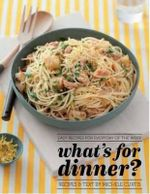 What's for Dinner? :  Easy Recipes for Everyday of the Week - Michele Curtis