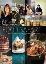 Food Safari : Glorious adventures through a world of cuisines - Maeve O'Meara