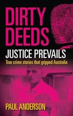 Dirty Deeds 6: Justice Prevails : True Crime Stories That Gripped Australia - Paul Anderson