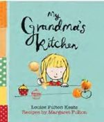 My Grandma's Kitchen : With Recipes By Margaret Fulton - Louise Fulton Keats
