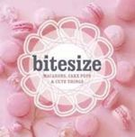 Bitesize : 50 Macarons, Cakepops and Cute Things - Hardie Grant Books