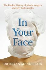 In Your Face : The True History of Plastic Surgery - Bryan Mendelson