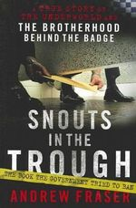 Snouts in the Trough (new edition) : A True Story of the Underworld and the Brotherhood Behind the Badge - Andrew Fraser