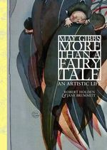 May Gibbs : More than a Fairy Tale - Robert Holden