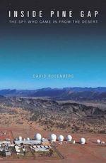 Inside Pine Gap : The Spy Who Came in from the Desert - David Rosenberg