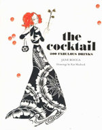 The Cocktail : 200 Fabulous Drinks - Jane Rocca