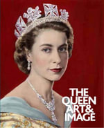 The Queen : Art and Image - Paul Moorhouse
