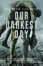 Our Darkest Day : The Tragic Battle of Fromelles - Patrick Lindsay