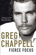 Greg Chappell : Fierce Focus - Malcolm Knox