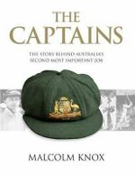 The Captains : The Story Behind Australia's Second Most Important Job - Malcolm Knox