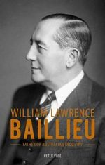 William Laurence Baillieu : The Story of Melbourne's Money King - Peter Yule