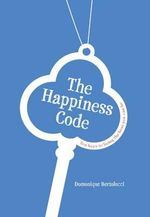 The Happiness Code : Ten Keys to Being the Best You Can Be - Domonique Bertolucci