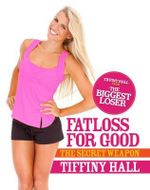 Fatloss For Good : The Secret Weapon - Tiffiny Hall
