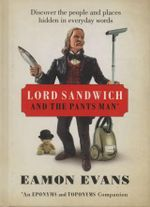 Lord Sandwich and the Pants Man : Discover the Long-gone People and Places Hidden in Everyday Words - Eamon Evans