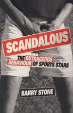 Scandalous : The Outrageous Behaviour of Sports Stars - Barry Stone