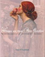 Women in my Rose Garden : The History, Romance and Adventure of Old Roses - Ann Chapman