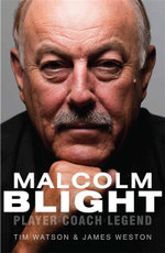 Malcolm Blight : Player, Coach, Legend - Tim Watson