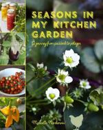 Seasons in My Kitchen Garden : Journey from Paddock to Potager - Marcelle Nankervis