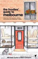 The Foodies' Guide to Melbourne 2013 - Allan Campion