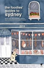 The Foodies' Guide to Sydney 2013