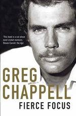 Fierce Focus - Greg Chappell - Greg Chappell