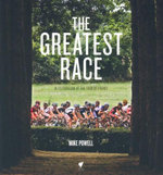 The Greatest Race : In Celebration of the Tour De France - Mike Powell