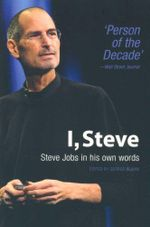 I, Steve : Steve Jobs In His Own Words - George Beahm